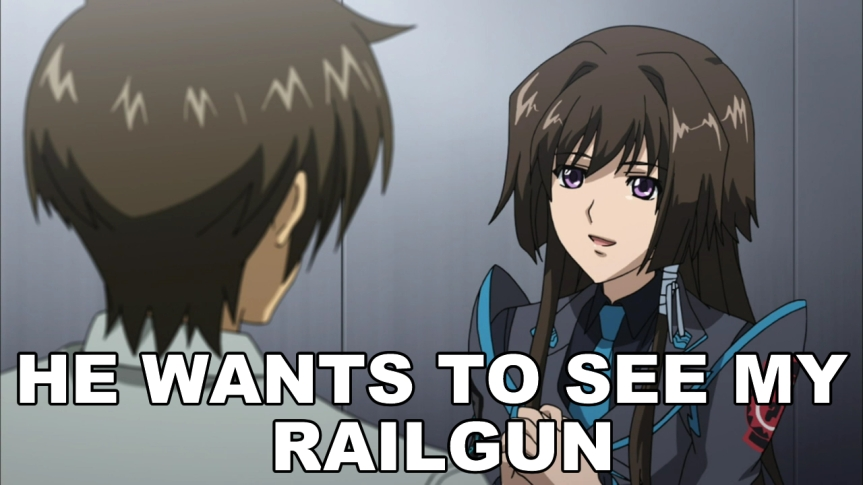 he wants to see my railgun